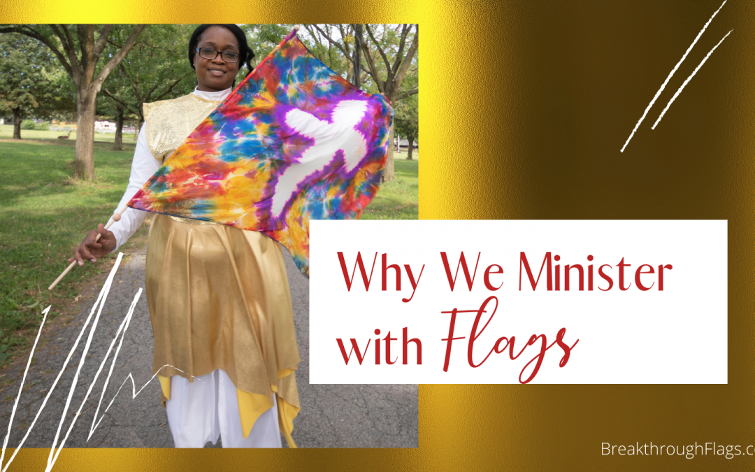 Have you every wondered why people minister with flags?